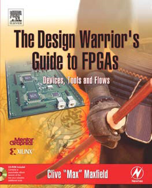 "The Design Warrior's Guide to FPGAs: Devices, Tools and Flows By: Maxfield, Clive ""Max"""