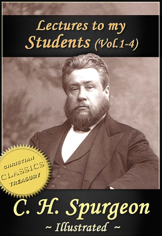 Charles Spurgeon: Lectures To My Students, Vol 1-4 (Illustrated) By: Charles Spurgeon