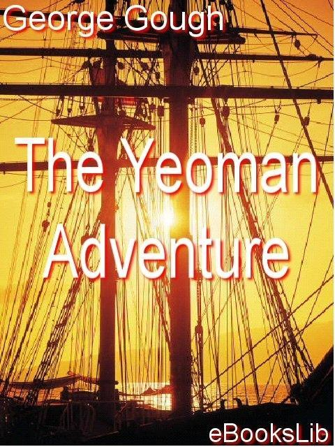 The Yeoman Adventurer By: Gough, George