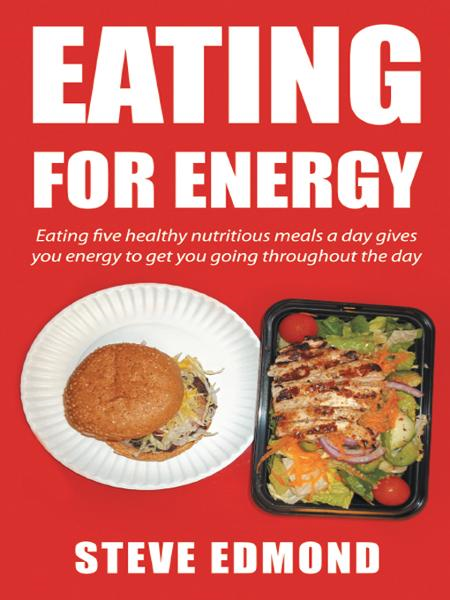 Eating for energy By: Steve Edmond