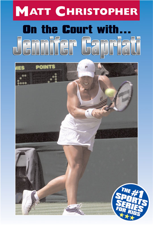 On the Court with ... Jennifer Capriati By: Matt Christopher