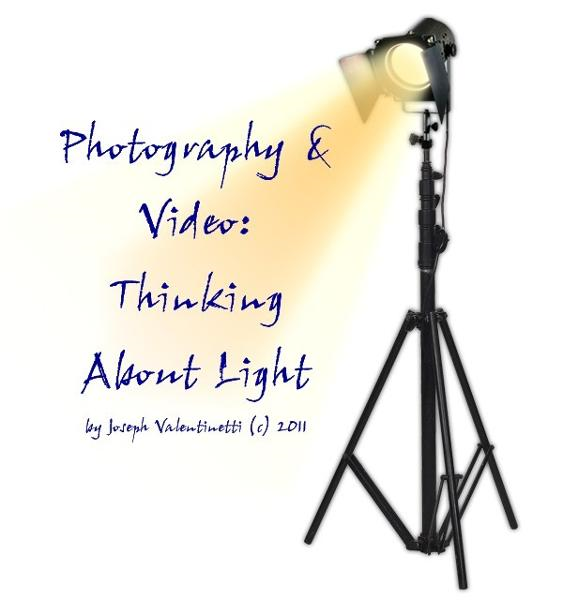 Photography & Video: Thinking About Light By: Joseph Valentinetti