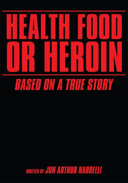 Health Food or Heroin By: Jon Arthur Nardelli