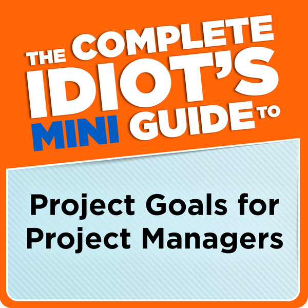 The Complete Idiot's Mini Guide to Project Goals for Project Managers By: G. Michael Campbell,  PMP