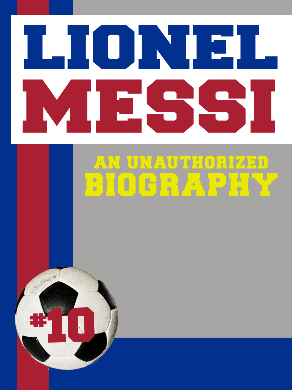 Lionel Messi: An Unauthorized Biography By: Belmont and Belcourt Biographies