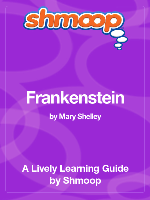 Shmoop Literature Guide: Frankenstein By: Shmoop