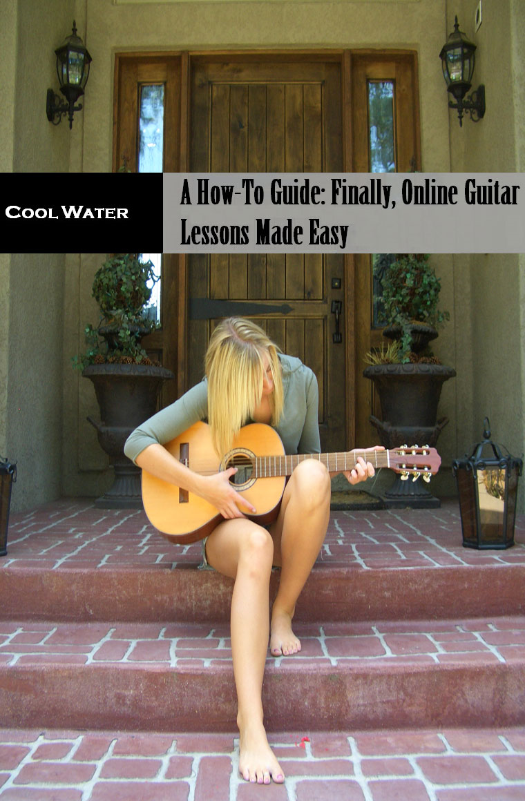 A Beginners How To Guide: Finally Online Guitar Lessons Made Easy By: Cool Water