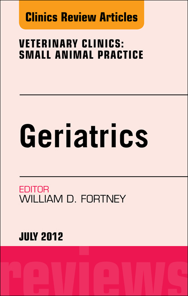 Geriatrics, An Issue of Veterinary Clinics: Small Animal Practice