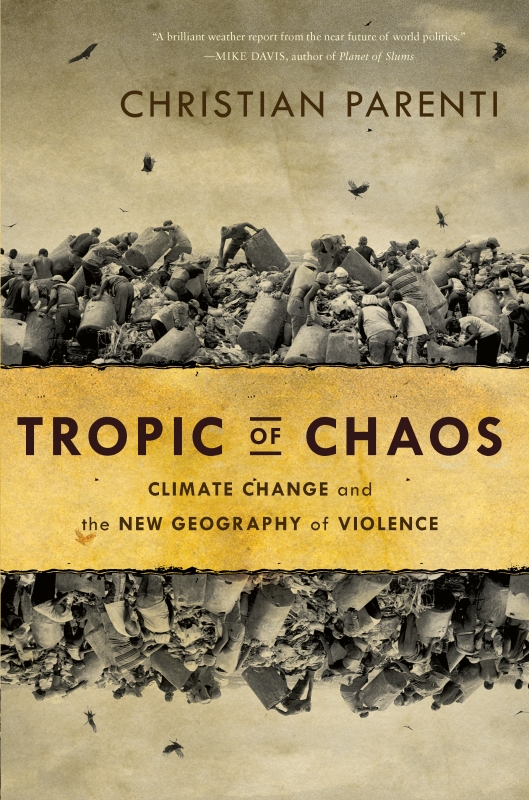 Tropic of Chaos By: Christian Parenti