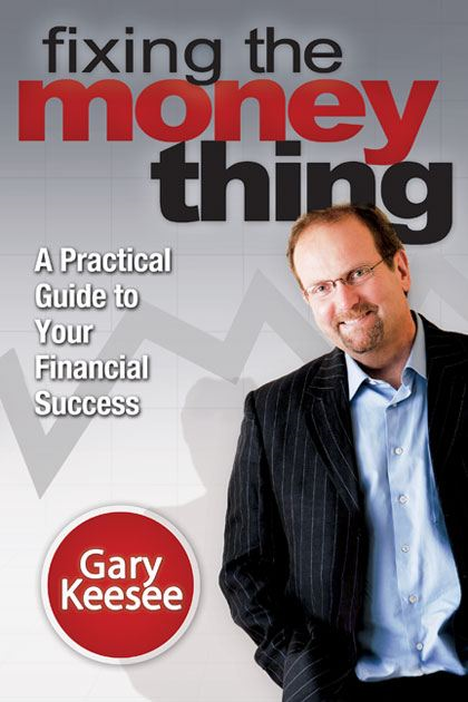 Fixing the Money Thing By: Gary Keesee