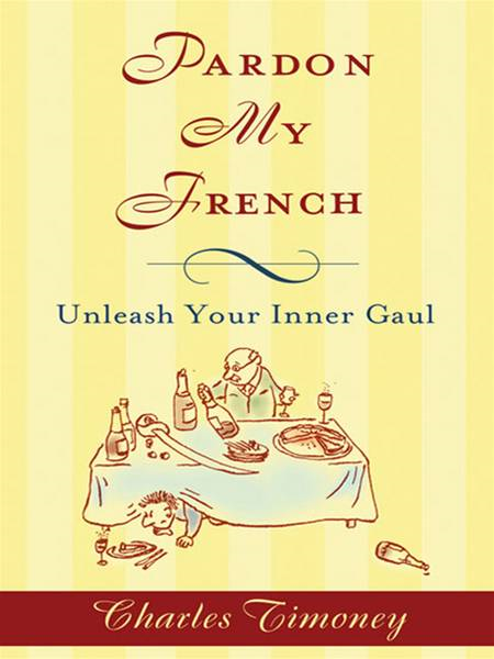 Pardon My French: Unleash Your Inner Gaul By: Charles Timoney