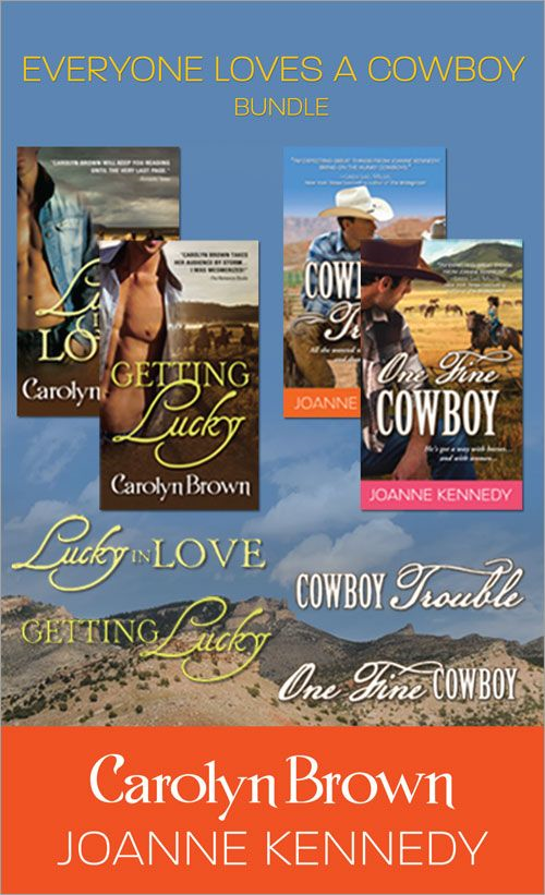 Everyone Loves A Cowboy: An Exclusive Bundle From Carolyn Brown And Joanne Kennedy: One Fine Cowboy And Cowboy Trouble By Joanne Kennedy; Getting Lucky And Lucky In Love By Carolyn Brown