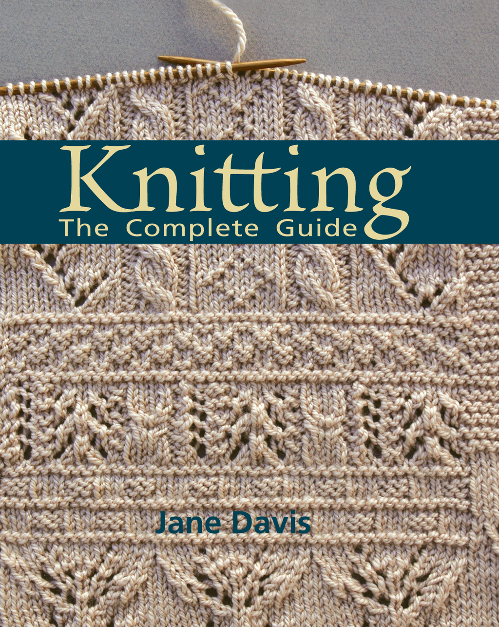 Knitting - The Complete Guide By: Jane Davis
