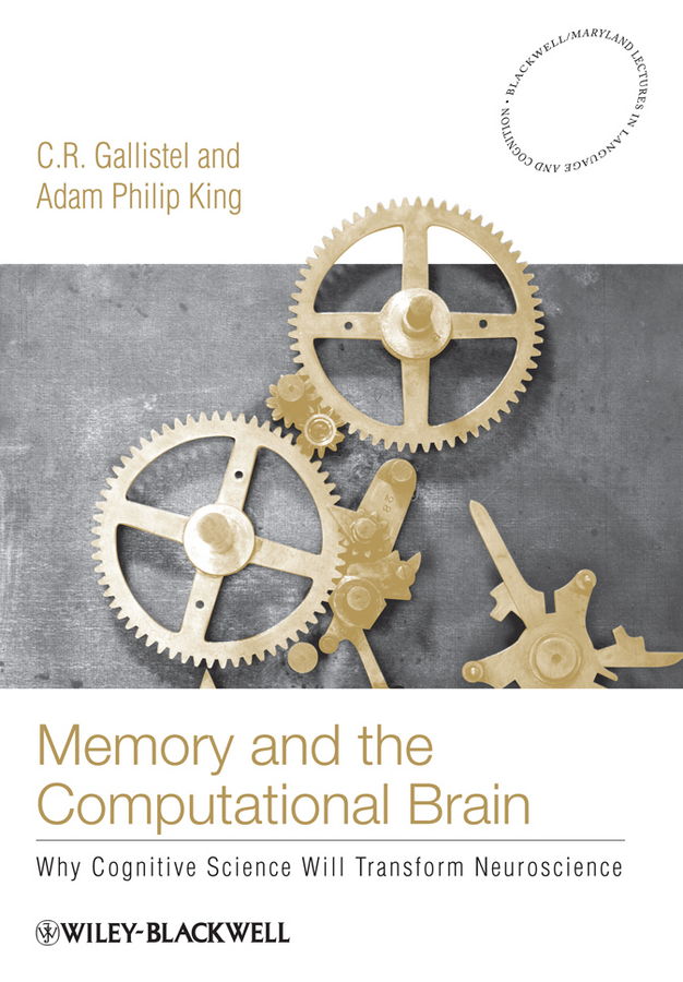 Memory and the Computational Brain By: Adam Philip King,C. R. Gallistel
