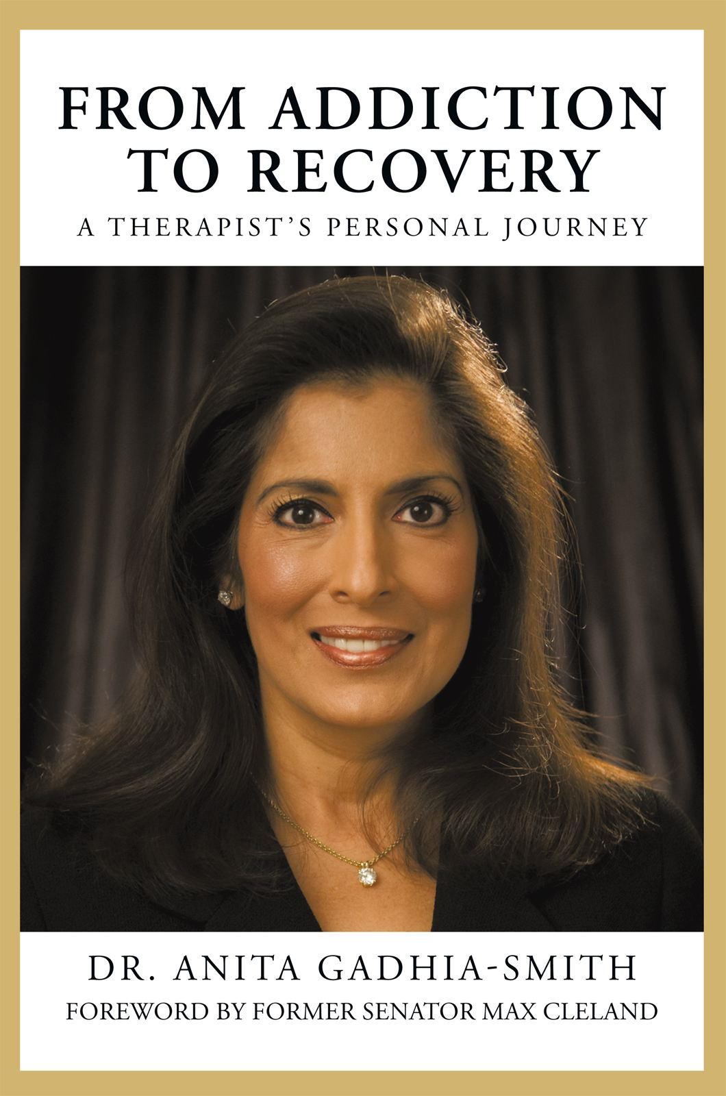 FROM ADDICTION TO RECOVERY By: Dr. Anita Gadhia-Smith
