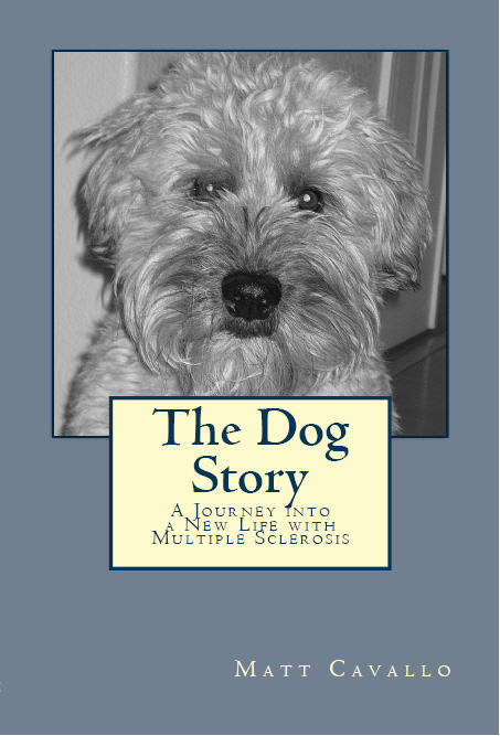 The Dog Story: A Journey into a New Life with Multiple Sclerosis By: Matt Cavallo
