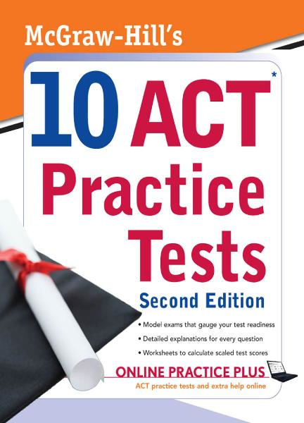 McGraw-Hill's 10 ACT Practice Tests, Second Edition By: Steven Dulan