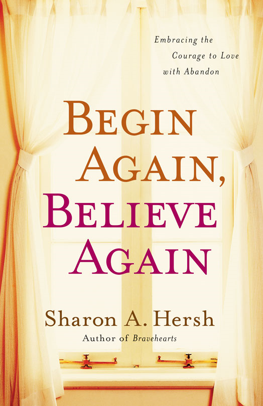 Begin Again, Believe Again By: Sharon A.   Hersh