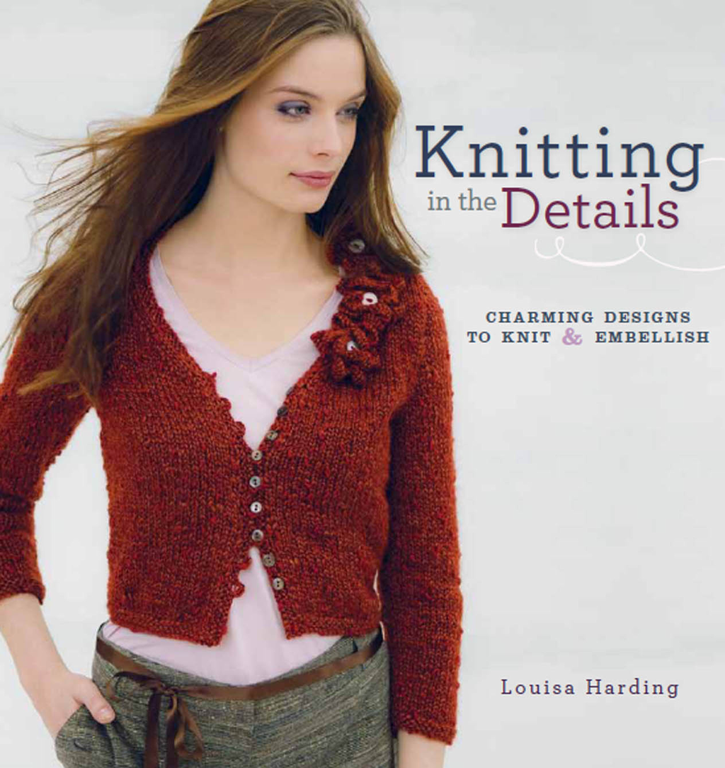 Knitting in the Details Charming Designs to Knit and Embellish