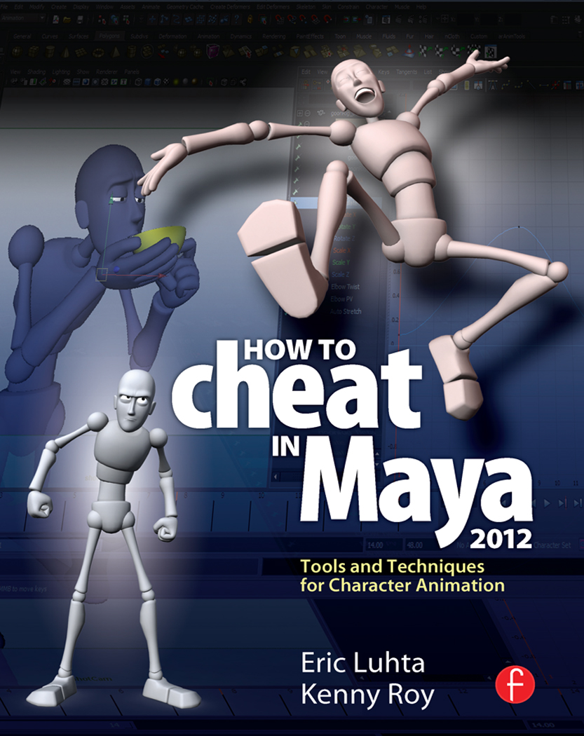 How to Cheat in Maya 2012 Tools and Techniques for Character Animation