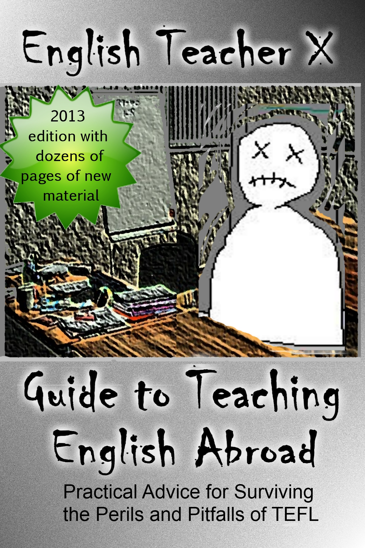 English Teacher X Guide To Teaching English Abroad (2013 Edition)
