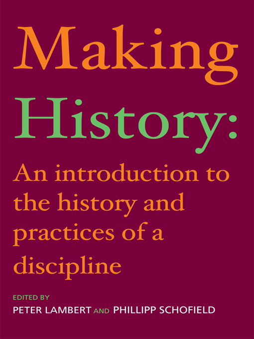Making History An Introduction to the History and Practices of a Discipline