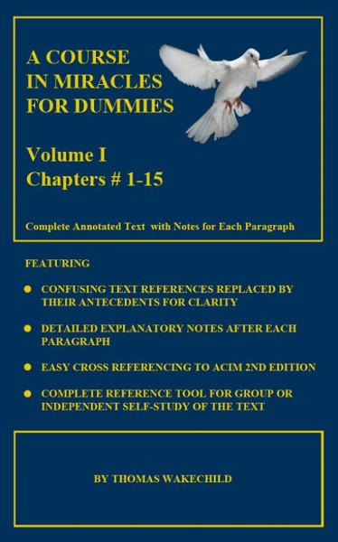 A Course In Miracles For Dummies: Volume 1 -Text  Chapters #1-15 By: Tom Wakechild