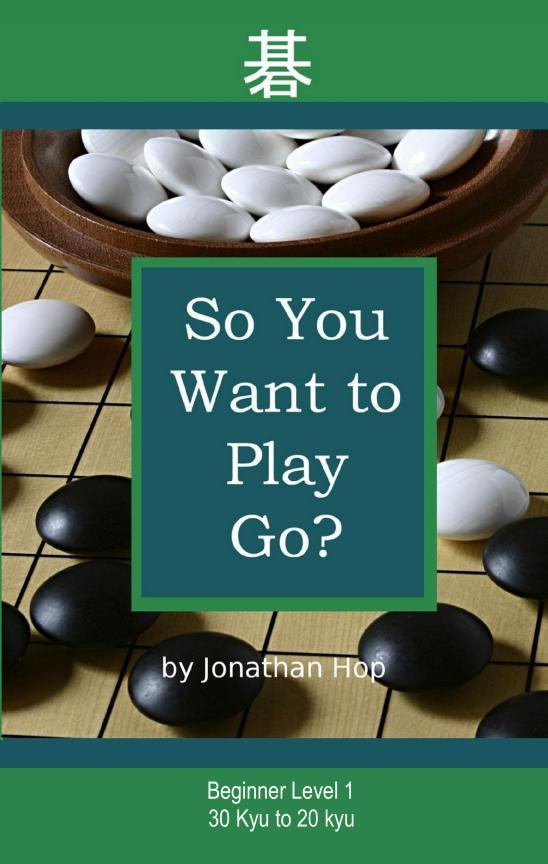 So You Want to Play Go? By: Jonathan Hop