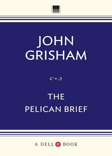The Pelican Brief By: John Grisham