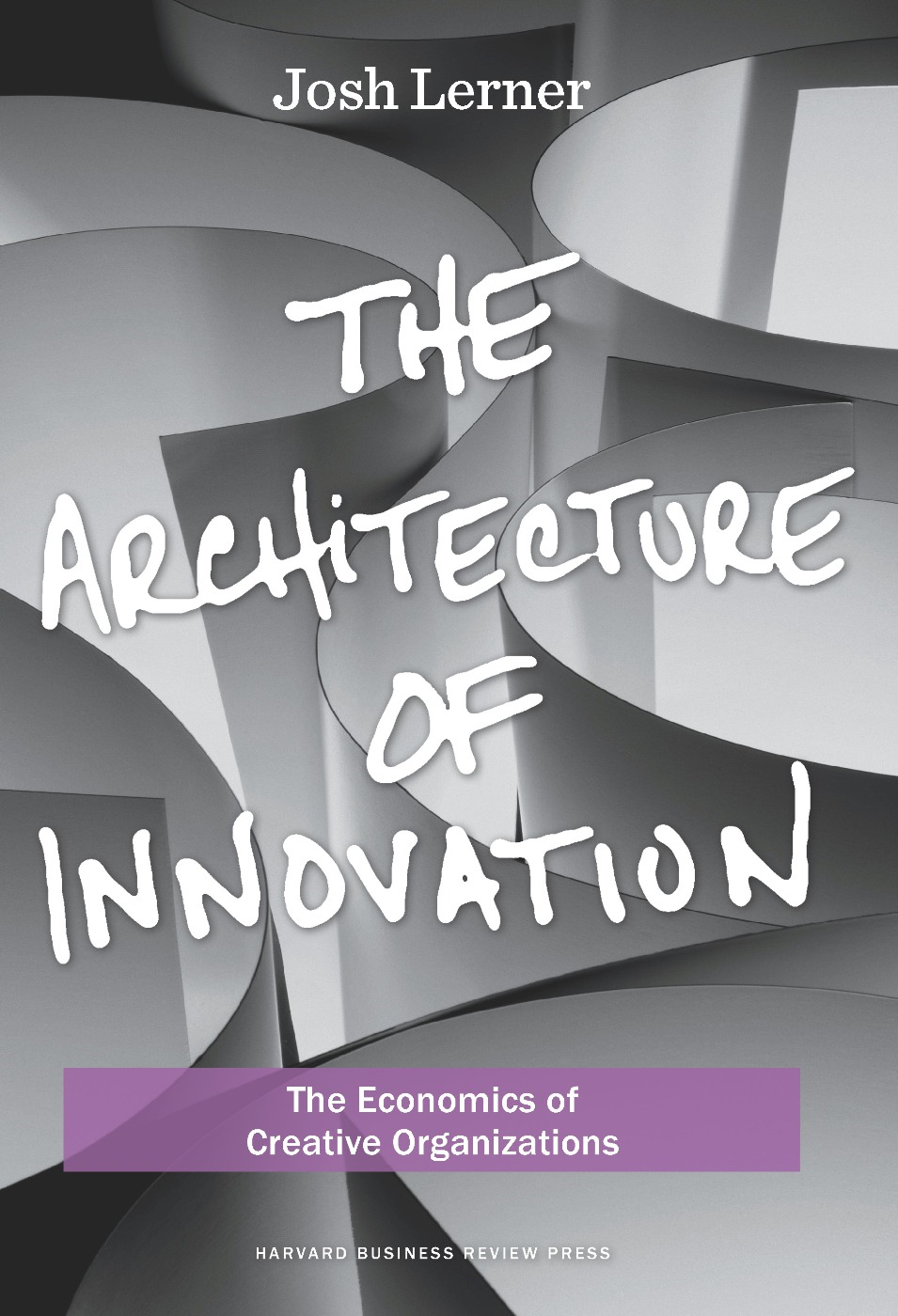 The Architecture of Innovation By: Joshua Lerner