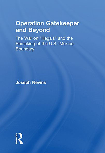 "Operation Gatekeeper and Beyond: The War On ""Illegals"" and the Remaking of the U.S. - Mexico Boundary"