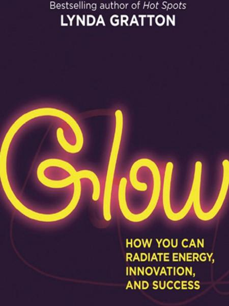 Glow By: Lynda Gratton