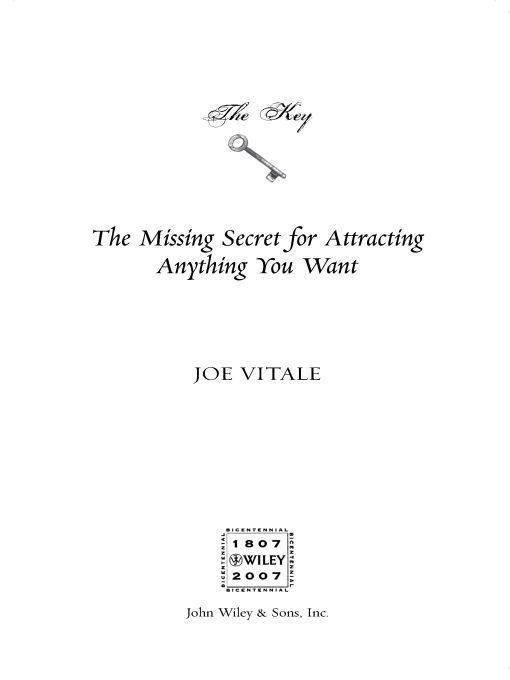 The Key: The Missing Secret for Attracting Anything You Want By: Joe Vitale