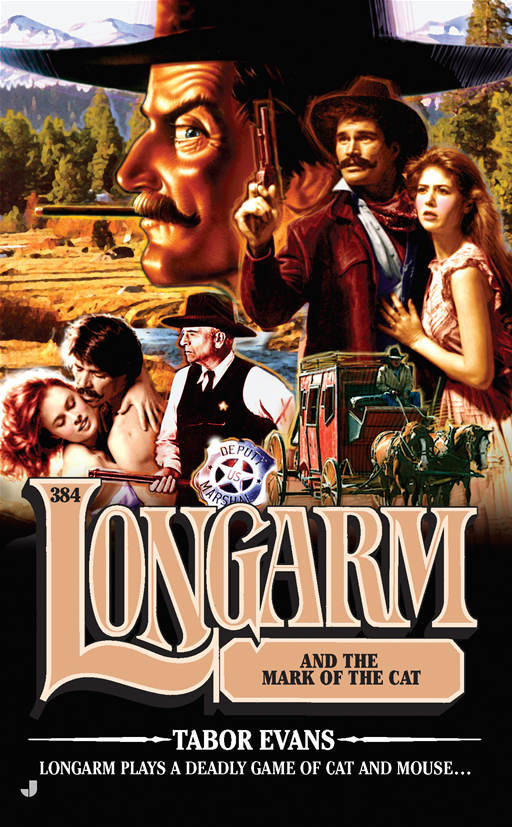 Longarm 384: Lonagarm and the Mark of the Cat By: Tabor Evans