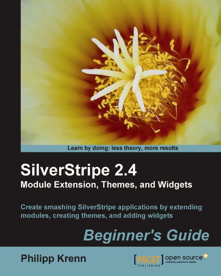 SilverStripe 2.4 Module Extension, Themes, and Widgets: Beginner's Guide By: Philipp Krenn