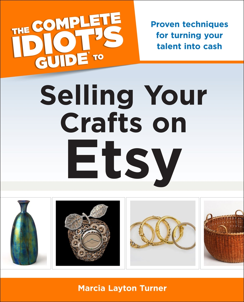 The Complete Idiot's Guide to Selling Your Crafts on Etsy