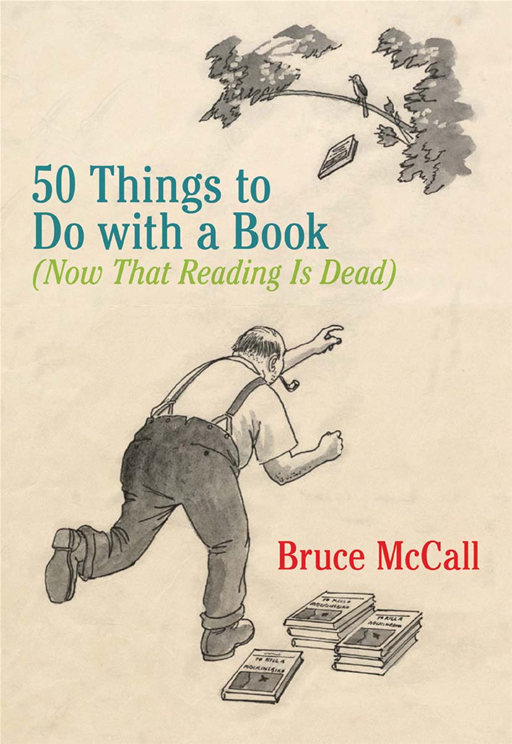 50 Things to Do with a Book By: Bruce McCall