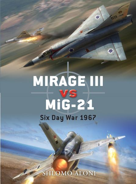 Mirage III vs MiG-21 By: Shlomo Aloni,Jim Laurier