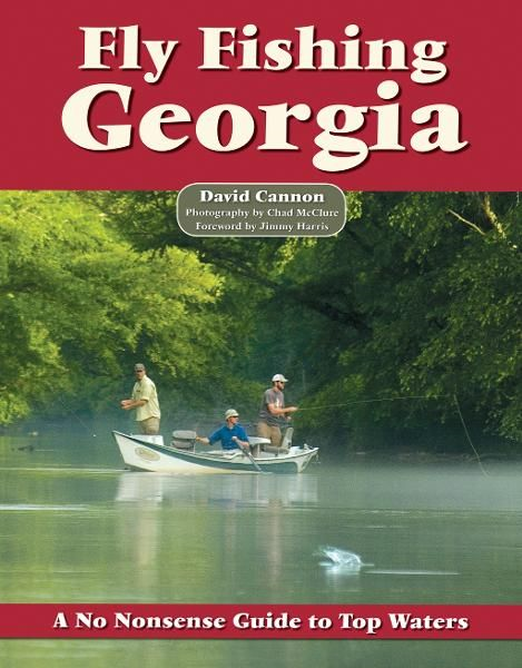 Fly Fishing Georgia: A No Nonsense Guide to Top Waters By: Chad McClure,David Cannon