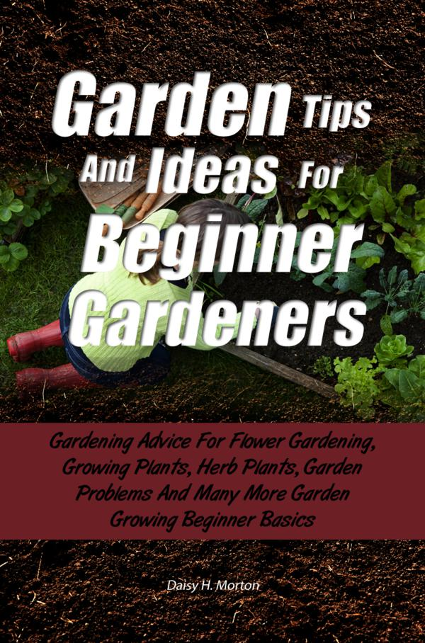 Garden Tips And Ideas For Beginner Gardeners