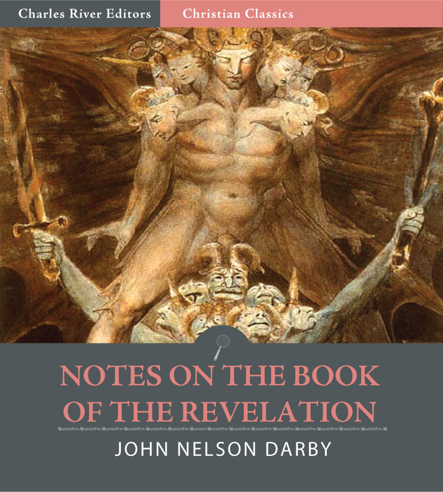 Notes on the Book of the Revelation (Illustrated Edition) By: John Nelson Darby