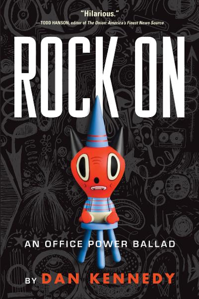 Rock On: An Office Power Ballad By: Dan Kennedy