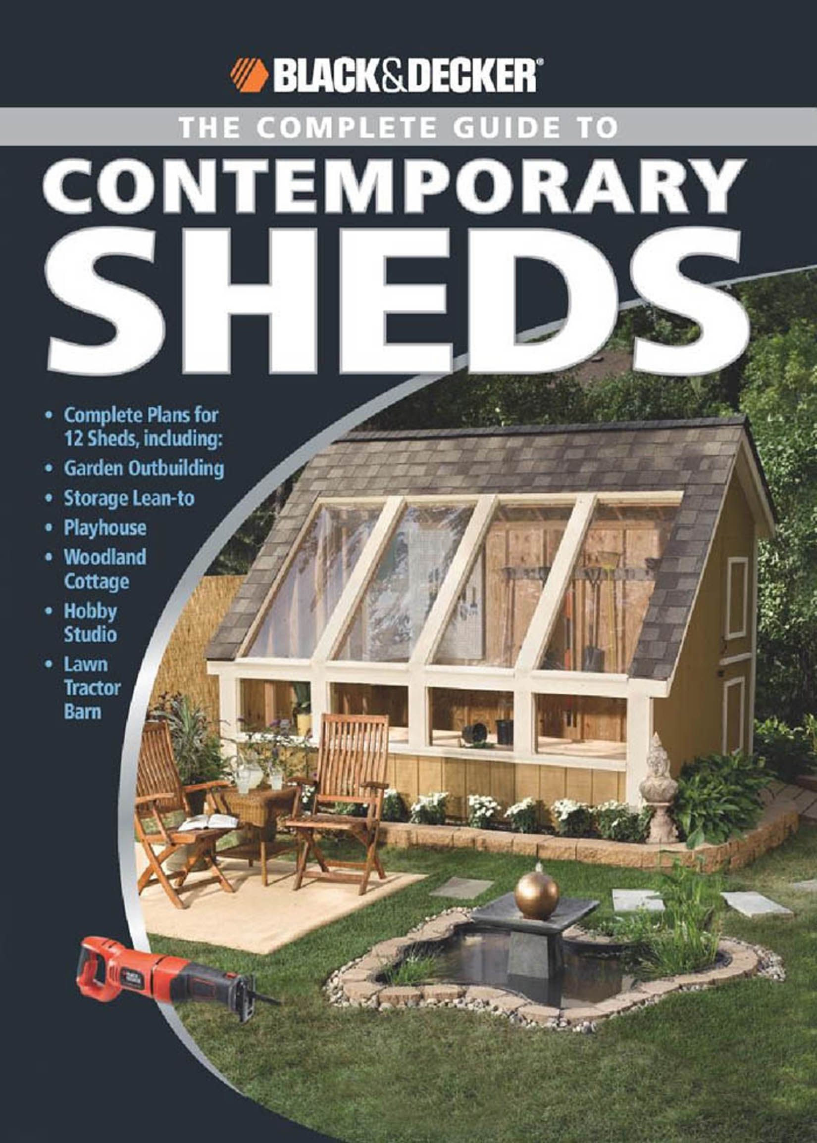 Black & Decker The Complete Guide to Contemporary Sheds: Complete plans for 12 Sheds, Including Garden Outbuilding, Storage Lean-to, Playhouse, Woodland Cott By: Philip Schmidt