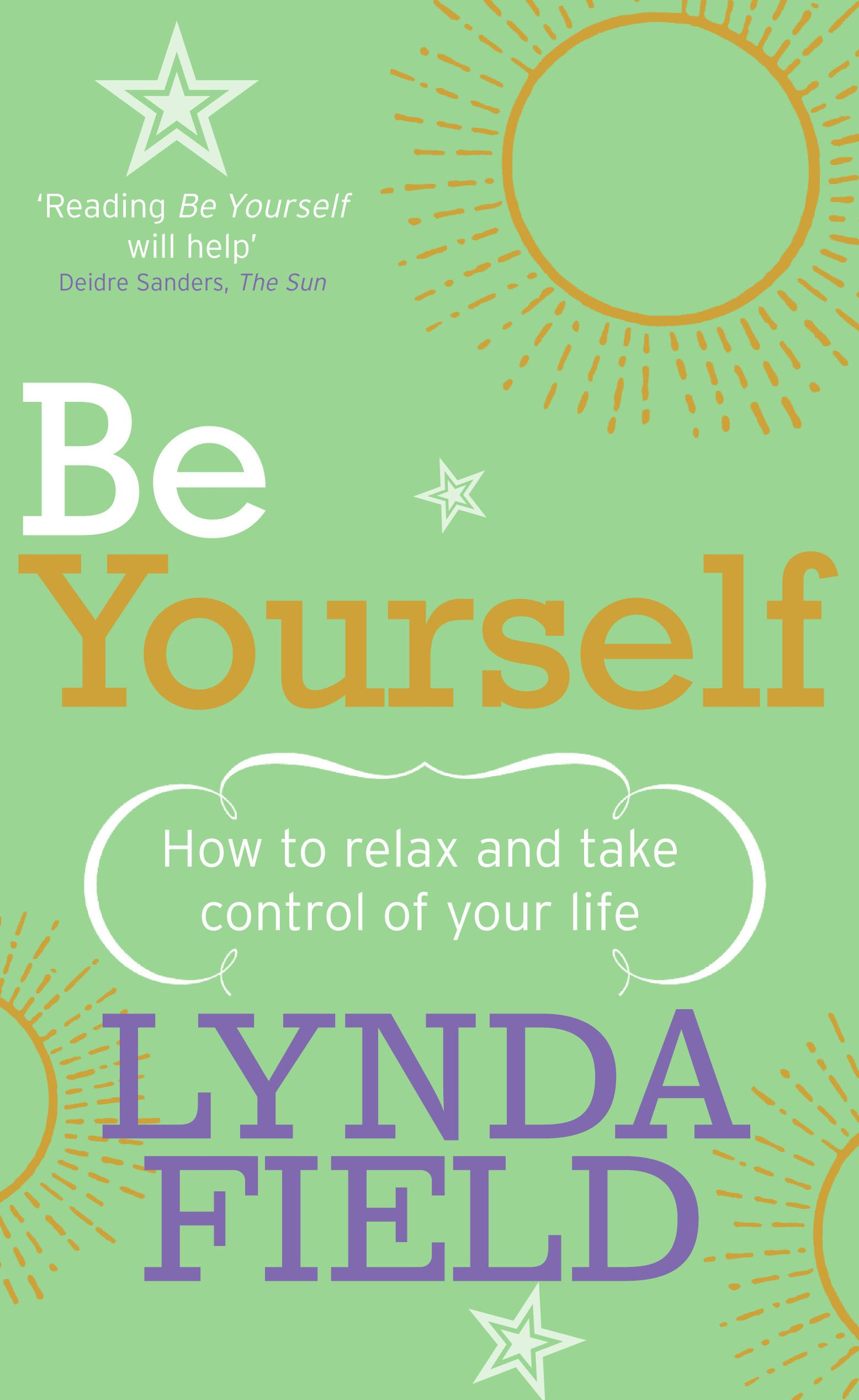 Be Yourself How to relax and take control of your life