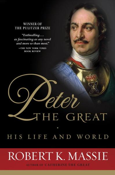 Peter the Great: His Life and World By: Robert K. Massie