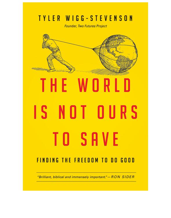The World Is Not Ours to Save By: Tyler Wigg-Stevenson