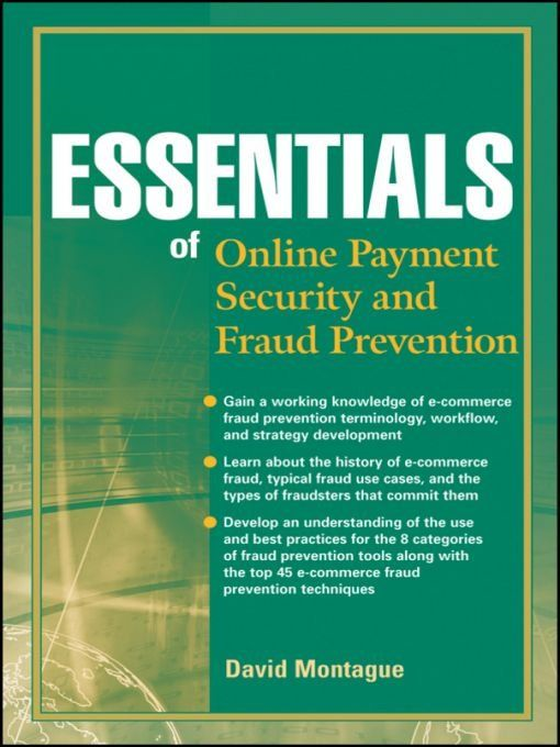 Essentials of Online payment Security and Fraud Prevention By: David A. Montague