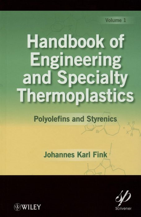 Handbook of Engineering and Specialty Thermoplastics, Polyolefins and Styrenics By: Johannes Karl Fink