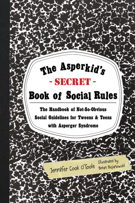 The Asperkid's (Secret) Book of Social Rules By: Jennifer Cook O'Toole,Brian Bojanowski