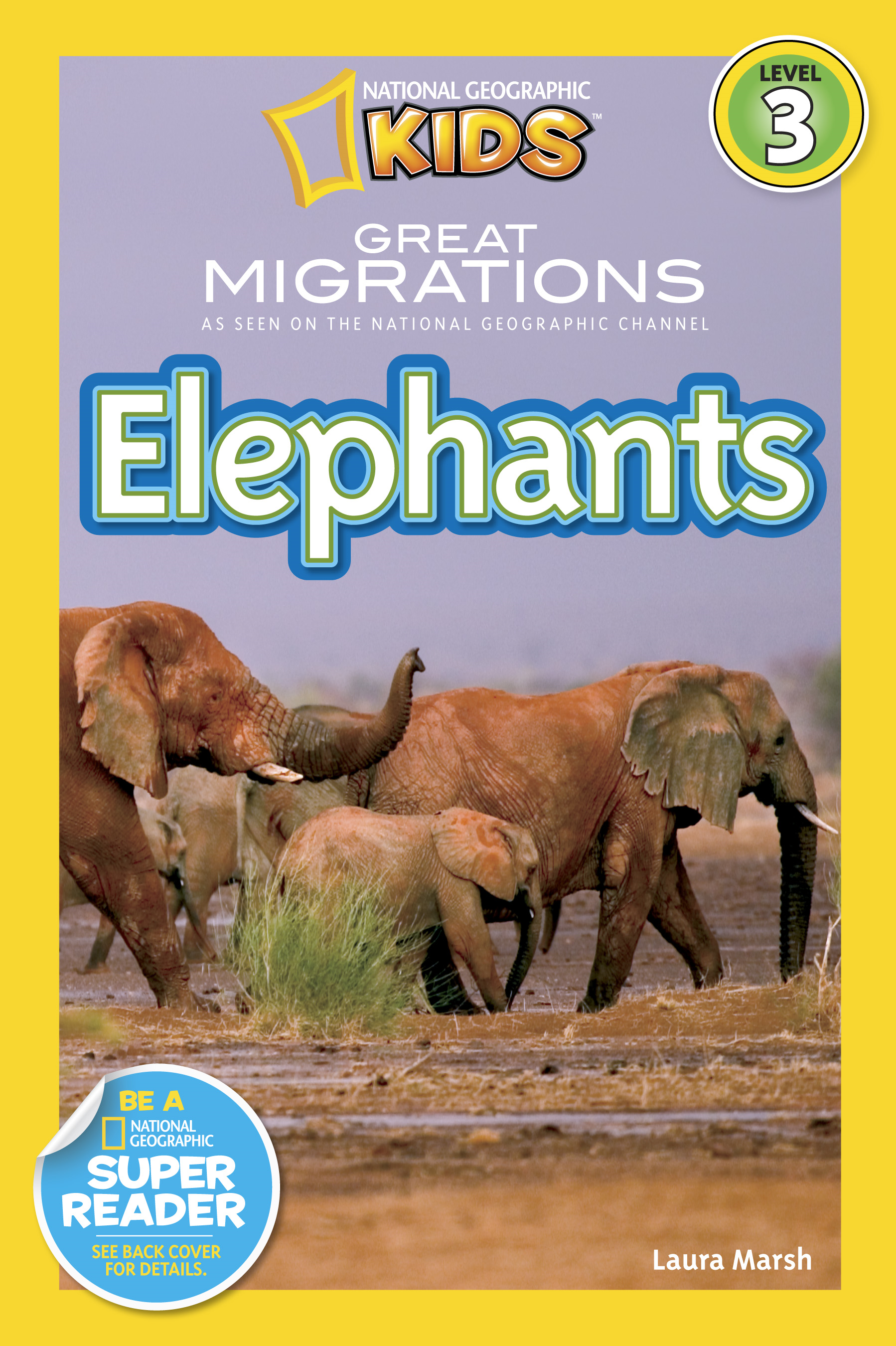 National Geographic Readers: Great Migrations Elephants By: Laura Marsh